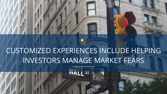 Customized Experiences Include Helping Investors Manage Market Fears