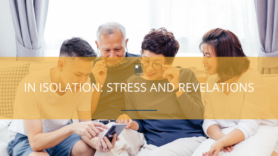 In Isolation: Stress and Revelations
