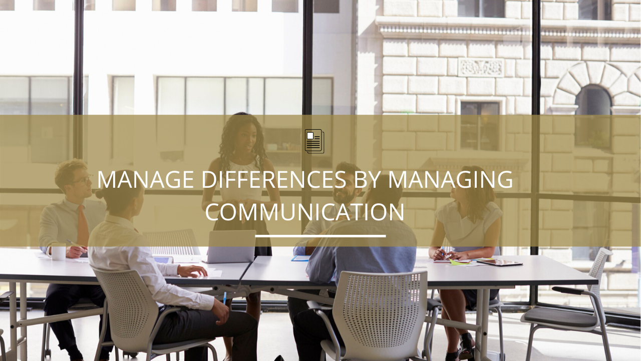 Manage differences by managing communication