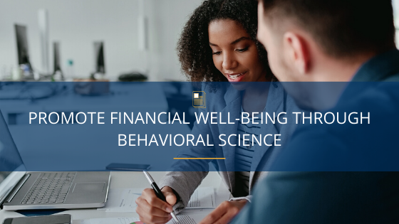 Promote Financial Well-Being Through Behavioral Science
