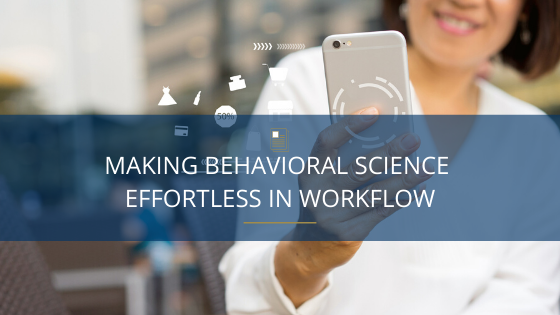 Making Behavioral Science Effortless in Workflow
