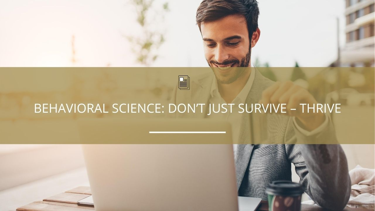 Behavioral Science: Don't Just Survive – Thrive