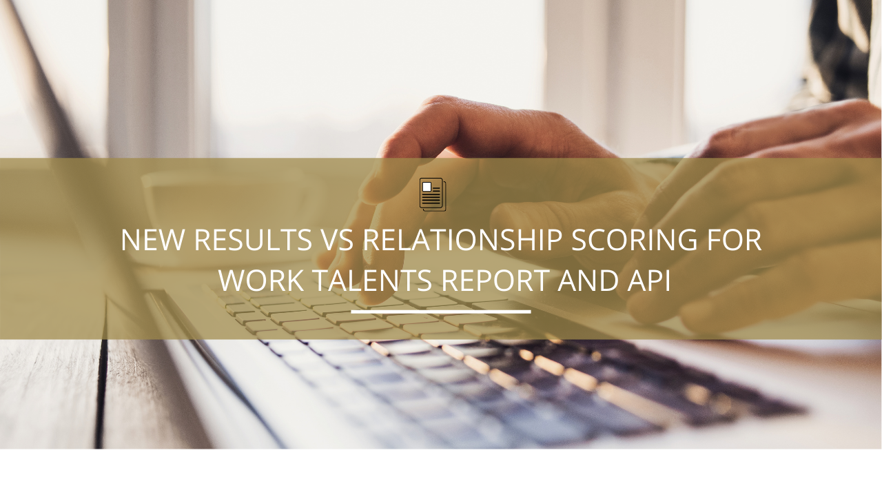 New Results vs Relationship Scoring for Work Talents Report and API